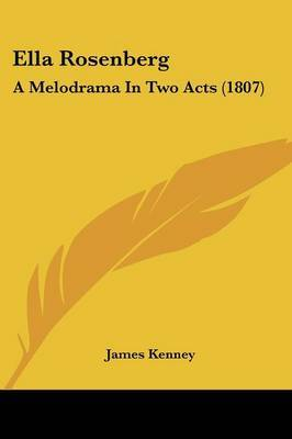 Ella Rosenberg: A Melodrama in Two Acts (1807) by James Kenney image