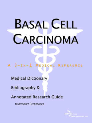 Basal Cell Carcinoma - A Medical Dictionary, Bibliography, and Annotated Research Guide to Internet References by ICON Health Publications