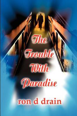 The Trouble with Paradise by Ron D. Drain