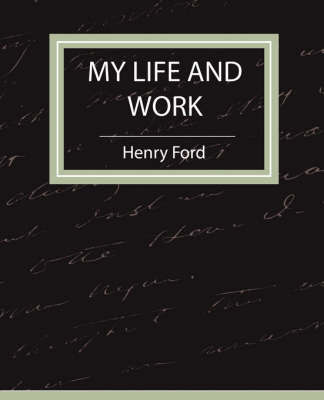 My Life and Work - Autobiography by Ford Henry Ford