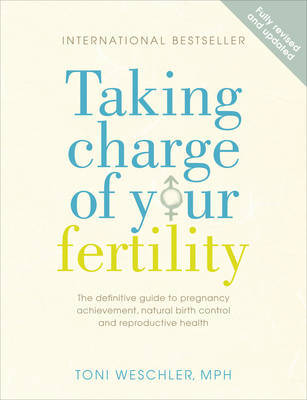 Taking Charge of Your Fertility : The Definitive Guide to Natural Birth Control, Pregnancy Achievement and Reproductive Wealth by Toni Weschler image