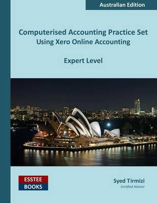 Computerised Accounting Practice Set Using Xero Online Accounting by Syed Tirmizi