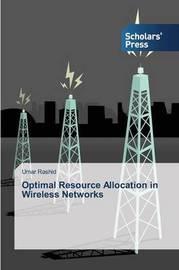 Optimal Resource Allocation in Wireless Networks by Rashid Umar