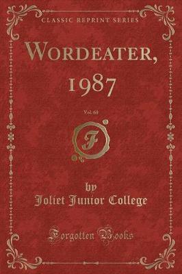 Wordeater, 1987, Vol. 60 (Classic Reprint) by Joliet Junior College