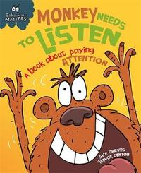 Behaviour Matters: Monkey Needs to Listen - A book about paying attention by Sue Graves