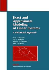 Exact and Approximate Modeling of Linear Systems by Ivan Markovsky