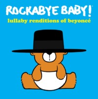 Lullaby Renditions Of Beyonce by Rockabye Baby