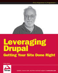 Leveraging Drupal: Getting Your Site Done Right by Victor Kane