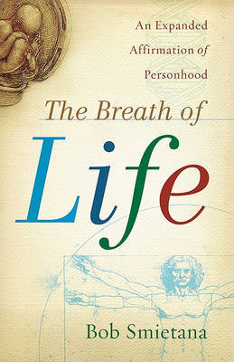 The Breath of Life: An Expanded Affirmation of Personhood by Bob Smietana