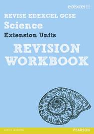 Revise Edexcel: Edexcel GCSE Science Extension Units Revision Workbook by Penny Johnson