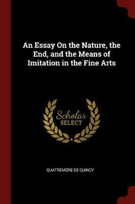 An Essay on the Nature, the End, and the Means of Imitation in the Fine Arts by Quatremere De Quincy
