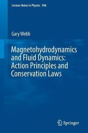Magnetohydrodynamics and Fluid Dynamics: Action Principles and Conservation Laws by Gary Webb