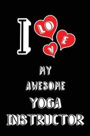 I Love My Awesome Yoga Instructor by Lovely Hearts Publishing