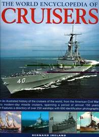 The World Encyclopedia of Cruisers: An Illustrated History of the Cruisers of the World, from the American Civil War to the Royal Navy's Last Conventional Ships, Spanning a Period of 150 Years by Bernard Ireland image