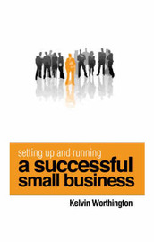 Setting Up and Running a Successful Small Business by Kelvin Worthington image