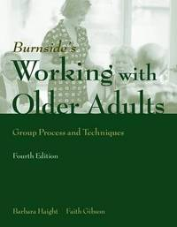 Working With Older Adults: Group Process And Technique by Barbara K Haight