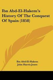 Ibn Abd-El-Hakem's History Of The Conquest Of Spain (1858) by Ibn Abd-El-Hakem image