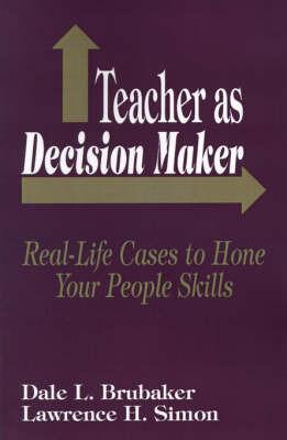 Teacher as Decision Maker by Dale L. Brubaker