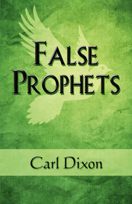 False Prophets by Carl Dixon