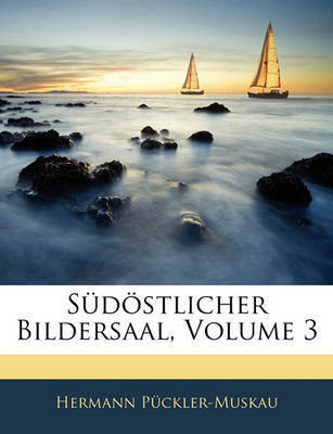 Sdstlicher Bildersaal, Volume 3 by Hermann Pckler-Muskau
