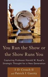 You Run the Show or the Show Runs You by Patrick J. Garrity