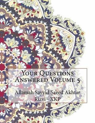 Your Questions Answered Volume 5 by Allamah Sayyid Sa'eed Akhta Rizvi - Xkp