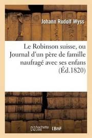 Le Robinson Suisse, Ou Journal D'Un Pere de Famille Naufrage Avec Ses Enfans. 3e Edition. by Johann Rudolf Wyss
