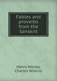 Fables and Proverbs from the Sanskrit by Henry Morley
