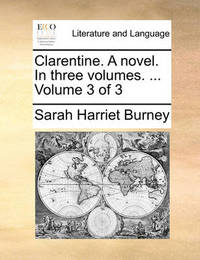 Clarentine. a Novel. in Three Volumes. ... Volume 3 of 3 by Sarah Harriet Burney