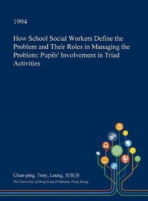 How School Social Workers Define the Problem and Their Roles in Managing the Problem by Chun-Ping Tony Leung image