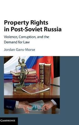 Property Rights in Post-Soviet Russia by Jordan Gans-Morse