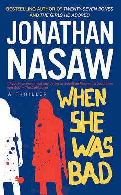 When She Was Bad by Jonathan Nasaw
