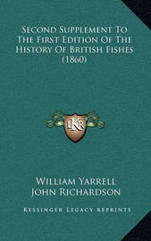 Second Supplement to the First Edition of the History of British Fishes (1860) by William Yarrell