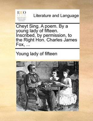 Cheyt Sing. a Poem. by a Young Lady of Fifteen. Inscribed, by Permission, to the Right Hon. Charles James Fox, ... by Young Lady of Fifteen