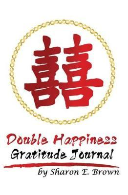 Double Happiness Gratitude Journal by Sharon E Brown