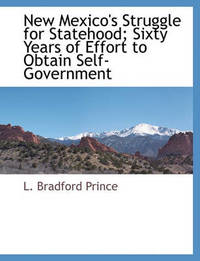 New Mexico's Struggle for Statehood; Sixty Years of Effort to Obtain Self-Government by L. Bradford Prince image