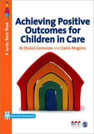 Achieving Positive Outcomes for Children in Care by R.J. Cameron