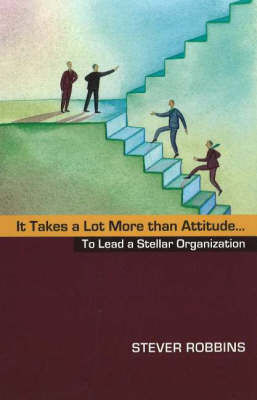 It Takes a Lot More Than Attitude... by Stever Robbins