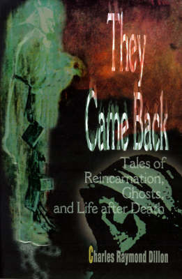 They Came Back: Tales of Reincarnation, Ghosts, and Life After Death by Charles , Raymond Dillon