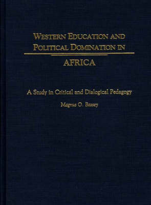 Western Education and Political Domination in Africa by Magnus O. Bassey