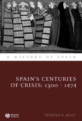 Spain's Centuries of Crisis by Teofilo F Ruiz