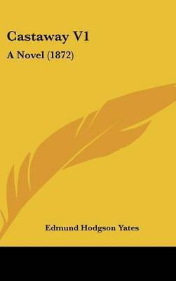 Castaway V1: A Novel (1872) by Edmund Hodgson Yates