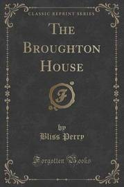 The Broughton House (Classic Reprint) by Bliss Perry