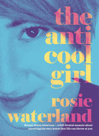 The Anti-Cool Girl by Rosie Waterland image