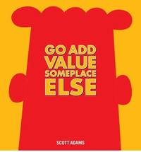 Go Add Value Someplace Else by Scott Adams