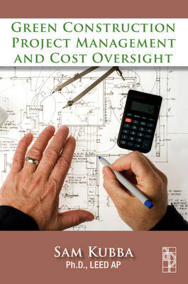Green Construction Project Management and Cost Oversight by Sam Kubba