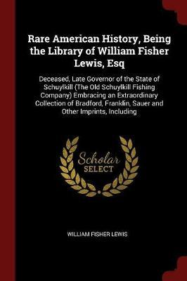 Rare American History, Being the Library of William Fisher Lewis, Esq by William Fisher Lewis