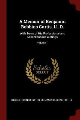 A Memoir of Benjamin Robbins Curtis, LL. D. by George Ticknor Curtis