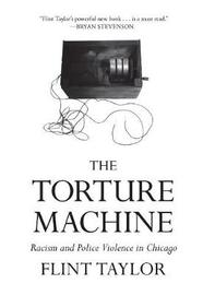 The Torture Machine by Flint Taylor