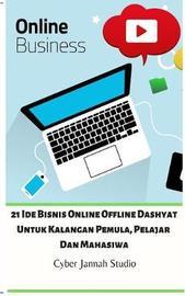 21 Ide Bisnis Online Offline Dashyat Untuk Kalangan Pemula, Pelajar Dan Mahasiwa by Cyber Jannah Studio